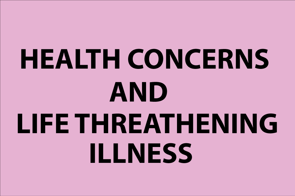 Health concerns and Life threatening illness