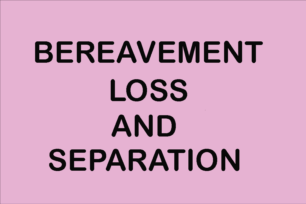 Bereavement, loss and separation